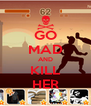 GO MAD AND KILL HER - Personalised Poster A4 size