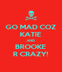 GO MAD COZ KATIE AND BROOKE R CRAZY! - Personalised Poster A4 size