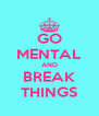 GO MENTAL AND BREAK THINGS - Personalised Poster A4 size