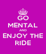 GO MENTAL AND ENJOY THE RIDE - Personalised Poster A4 size