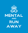 GO MENTAL AND RUN AWAY - Personalised Poster A4 size