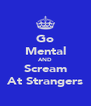 Go Mental AND Scream At Strangers - Personalised Poster A4 size