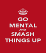 GO MENTAL AND SMASH THINGS UP - Personalised Poster A4 size