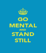 GO MENTAL AND STAND STILL - Personalised Poster A4 size