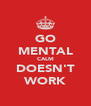 GO MENTAL CALM DOESN'T WORK - Personalised Poster A4 size