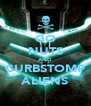 GO NUTS AND CURBSTOMP ALIENS - Personalised Poster A4 size
