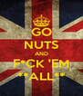 GO  NUTS AND F*CK 'EM **ALL** - Personalised Poster A4 size