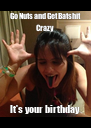 Go Nuts and Get Batshit Crazy It's your birthday - Personalised Poster A4 size