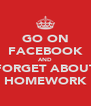 GO ON FACEBOOK AND FORGET ABOUT HOMEWORK - Personalised Poster A4 size