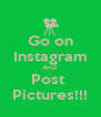 Go on Instagram And  Post  Pictures!!! - Personalised Poster A4 size