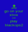 go on your xbox AND play blackops2 - Personalised Poster A4 size