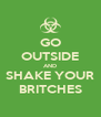 GO OUTSIDE AND SHAKE YOUR BRITCHES - Personalised Poster A4 size