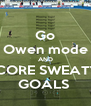 Go Owen mode AND SCORE SWEATY  GOALS  - Personalised Poster A4 size
