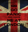 GO PANIC AND LEAVE ME AT LONDON - Personalised Poster A4 size