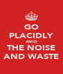 GO PLACIDLY AMID THE NOISE AND WASTE - Personalised Poster A4 size