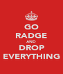 GO RADGE AND DROP EVERYTHING - Personalised Poster A4 size