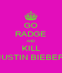 GO RADGE AND KILL JUSTIN BIEBER - Personalised Poster A4 size