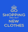 GO SHOPPING AND BUY NEW CLOTHES - Personalised Poster A4 size