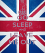 GO SLEEP AND LEAVE  ME OUT - Personalised Poster A4 size