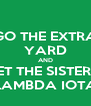 GO THE EXTRA YARD AND MEET THE SISTER OF LAMBDA IOTA - Personalised Poster A4 size