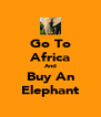 Go To Africa And Buy An Elephant - Personalised Poster A4 size