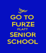 GO TO  FURZE PLATT  SENIOR SCHOOL - Personalised Poster A4 size