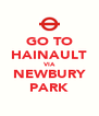 GO TO HAINAULT VIA NEWBURY PARK - Personalised Poster A4 size