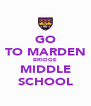 GO TO MARDEN BRIDGE MIDDLE SCHOOL - Personalised Poster A4 size