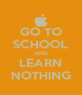 GO TO SCHOOL AND LEARN NOTHING - Personalised Poster A4 size