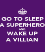 GO TO SLEEP A SUPERHERO AND WAKE UP A VILLIAN - Personalised Poster A4 size