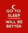 GO TO  SLEEP TOMORROW WILL BE BETTER - Personalised Poster A4 size