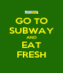 GO TO SUBWAY AND EAT FRESH - Personalised Poster A4 size