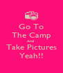 Go To The Camp And  Take Pictures Yeah!! - Personalised Poster A4 size