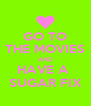 GO TO THE MOVIES AND HAVE A  SUGAR FIX - Personalised Poster A4 size