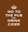 GO TO THE PUB AND DRINK CIDER - Personalised Poster A4 size
