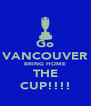 Go VANCOUVER BRING HOME THE CUP!!!! - Personalised Poster A4 size
