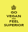 GO VEGAN AND FEEL SUPERIOR - Personalised Poster A4 size
