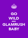 GO WILD AND GLAMRUSH BABY - Personalised Poster A4 size