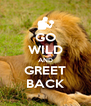 GO WILD AND GREET BACK - Personalised Poster A4 size