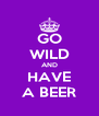 GO WILD AND HAVE A BEER - Personalised Poster A4 size