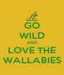 GO WILD AND LOVE THE WALLABIES - Personalised Poster A4 size