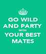 GO WILD AND PARTY WITH YOUR BEST MATES - Personalised Poster A4 size