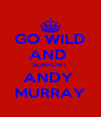 GO WILD AND  SUPPORT  ANDY  MURRAY - Personalised Poster A4 size