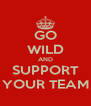 GO WILD AND SUPPORT YOUR TEAM - Personalised Poster A4 size