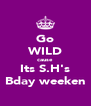 Go WILD cause  Its S.H's Bday weeken - Personalised Poster A4 size