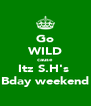 Go WILD cause Itz S.H's  Bday weekend - Personalised Poster A4 size
