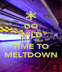 GO WILD COZ' ITS TIME TO MELTDOWN - Personalised Poster A4 size