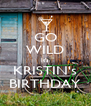 GO WILD It's KRISTIN's BIRTHDAY - Personalised Poster A4 size