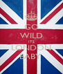 GO WILD ITS LONDON BABY  - Personalised Poster A4 size