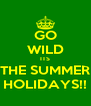 GO WILD ITS THE SUMMER HOLIDAYS!! - Personalised Poster A4 size